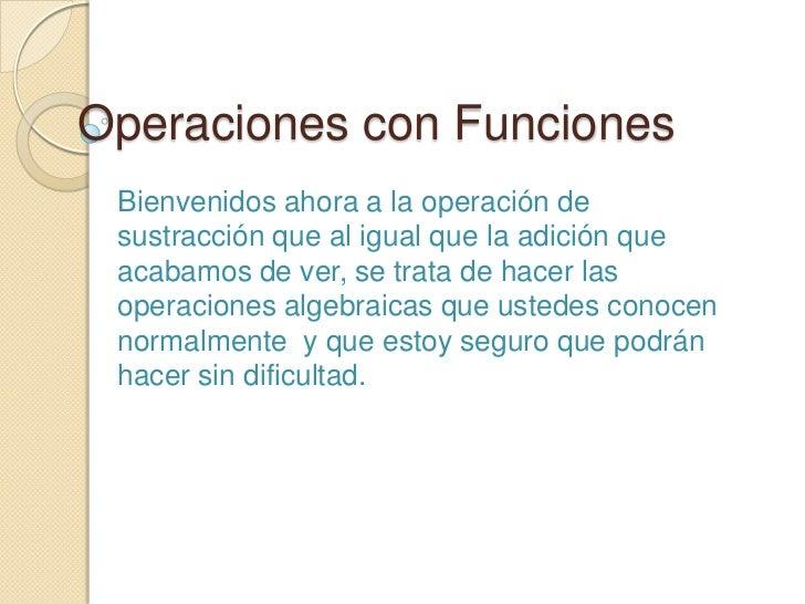 Operaciones con Funciones Bienvenidos ahora a la operación de sustracción que al igual que la adición que acabamos de ver,...