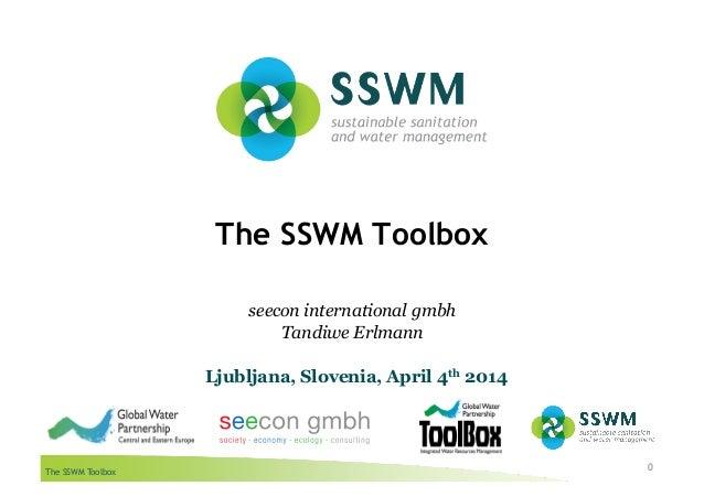 The SSWM Toolbox The SSWM Toolbox 0 seecon international gmbh Tandiwe Erlmann Ljubljana, Slovenia, April 4th 2014