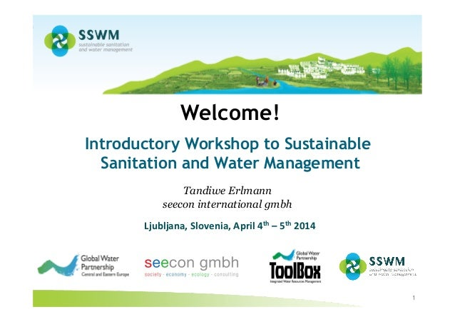 """Introductory Workshop """"Sustainable Sanitation and Water Management – SSWM"""" 1 Welcome! D Introductory Workshop to Sustainab..."""
