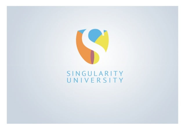 What is Singularity University (SU)?Singularity University is a uniqueinterdisciplinary, international and interculturalex...