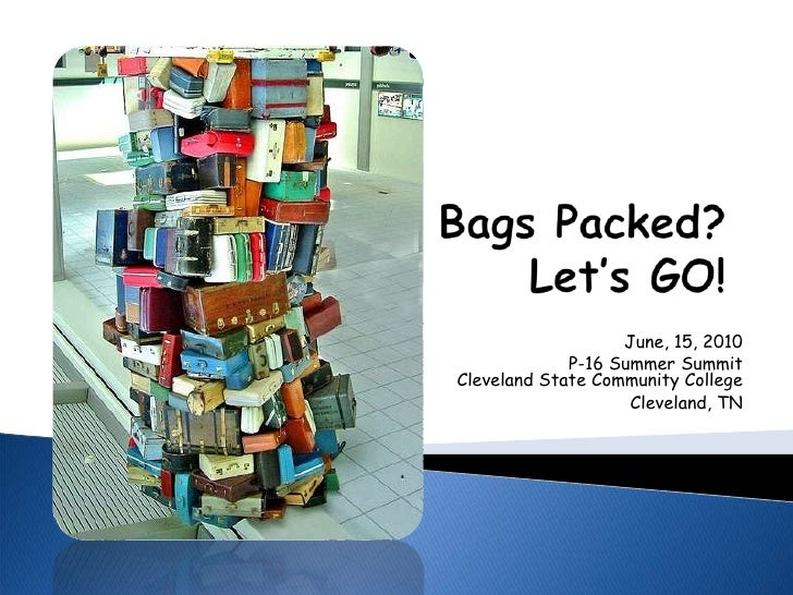 Bags Packed?  Let's GO!<br />June, 15, 2010 <br />P-16 Summer SummitCleveland State Community CollegeCleveland, TN<br />