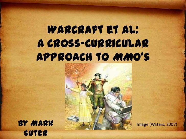 Mark Suter - Warcraft et al:A Cross-CurricularApproach to MMO's