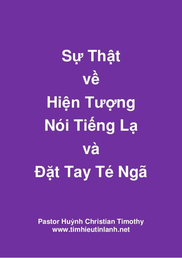 Sự Thật      về Hiện Tượng Nói Tiếng Lạ      vàĐặt Tay Té NgãPastor Huỳnh Christian Timothy    www.timhieutinlanh.net