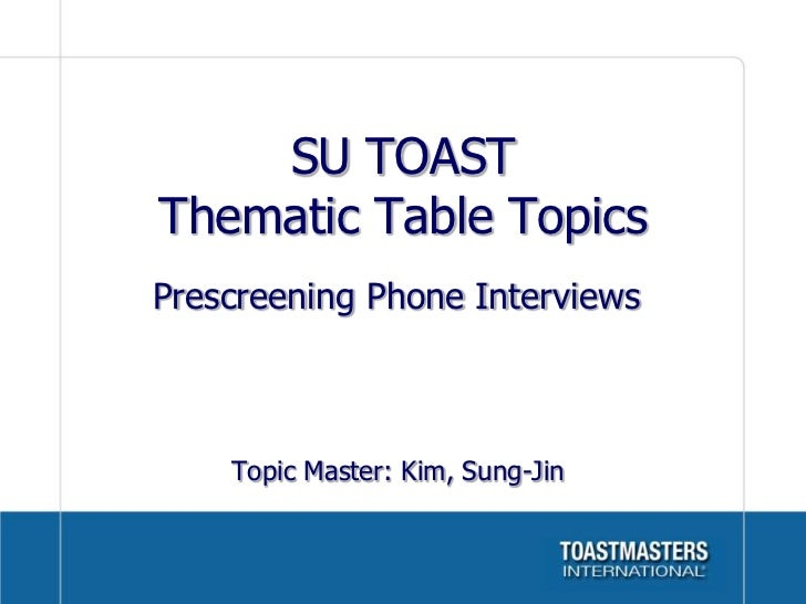 SU TOASTThematic Table TopicsPrescreening Phone Interviews    Topic Master: Kim, Sung-Jin