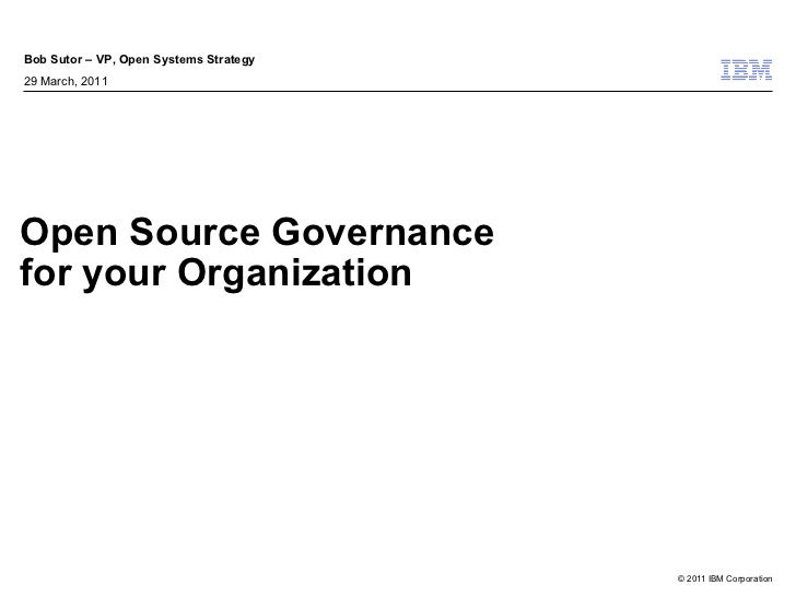 Bob Sutor – VP, Open Systems Strategy29 March, 2011Open Source Governancefor your Organization                            ...
