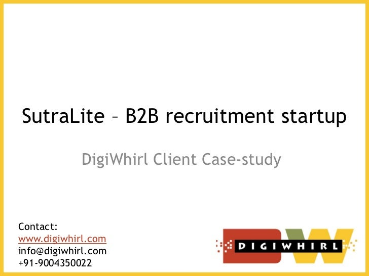 SutraLite – B2B recruitment startup            DigiWhirl Client Case-studyContact:www.digiwhirl.cominfo@digiwhirl.com+91-9...