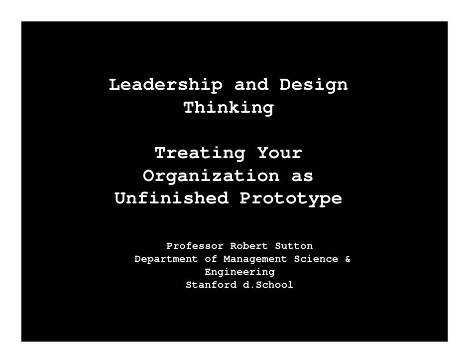 Leadership and Design       Thinking      Treating Your    Organization as Unfinished Prototype         Professor Robert S...