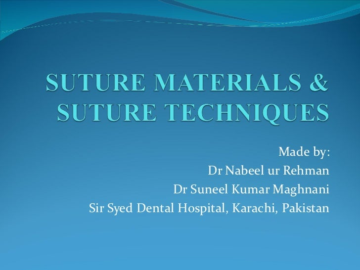 Suture presentation by Dr. Nabeel ur Rehman and Dr. Suneel Maghnani