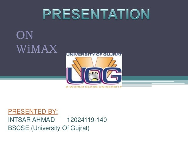 ON  WiMAXPRESENTED BY:INTSAR AHMAD       12024119-140BSCSE (University Of Gujrat)