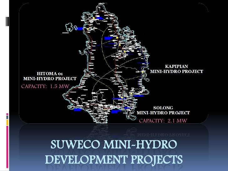 CAPACITY:  1.5 MW<br />CAPACITY:  2.1 MW<br />Suweco mini-hydro development projects<br />