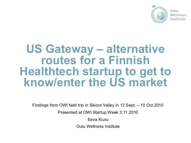 US Gateway – alternative routes for a Finnish Healthtech startup to get to know/enter the US market Findings from OWI fiel...