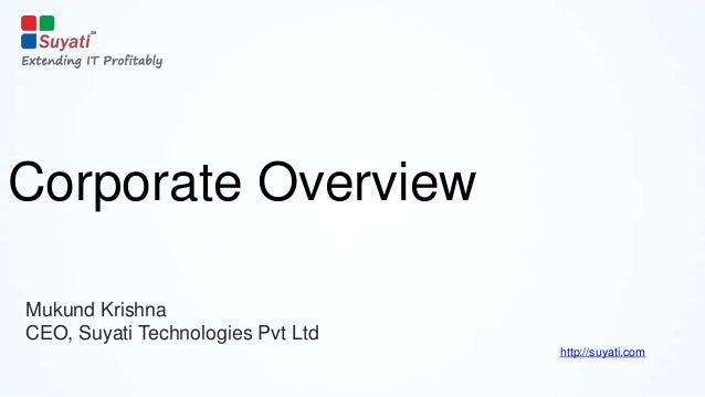 Corporate Overview Mukund Krishna CEO, Suyati Technologies Pvt Ltd http://suyati.com