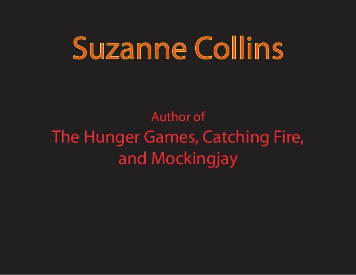 Suzanne Collins            Author ofThe Hunger Games, Catching Fire,       and Mockingjay