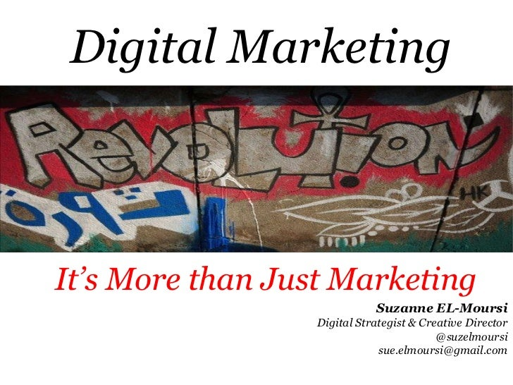 Digital MarketingIt's More than Just Marketing                             Suzanne EL-Moursi                  Digital Stra...