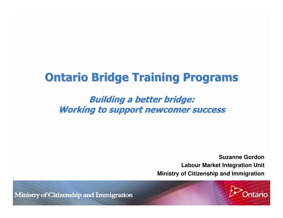Ontario Bridge Training Programs         Building a better bridge:   Working to support newcomer success                  ...