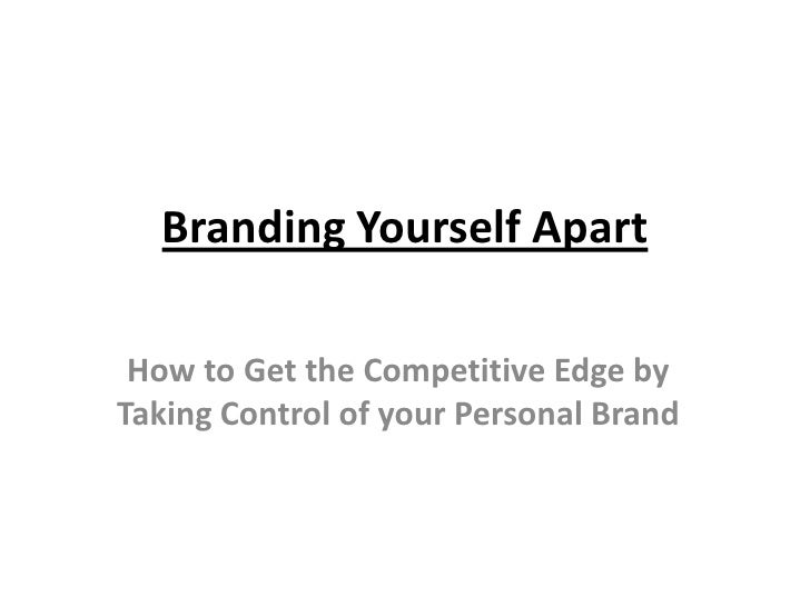 Branding Yourself Apart   How to Get the Competitive Edge by Taking Control of your Personal Brand