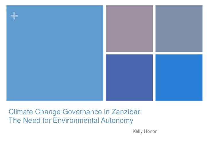 +Climate Change Governance in Zanzibar:The Need for Environmental Autonomy                                   Kelly Horton