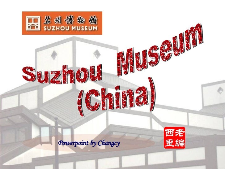 Powerpoint by Changcy Suzhou  Museum  (China)