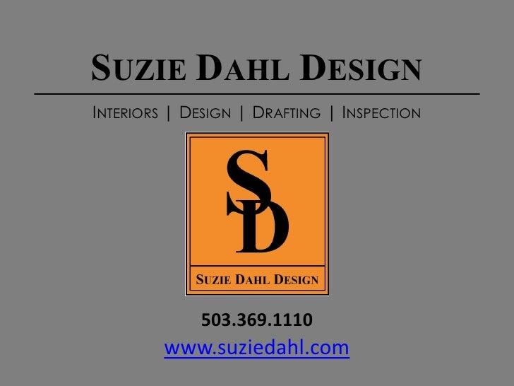 SUZIE DAHL DESIGN INTERIORS | DESIGN | DRAFTING | INSPECTION                  503.369.1110          www.suziedahl.com