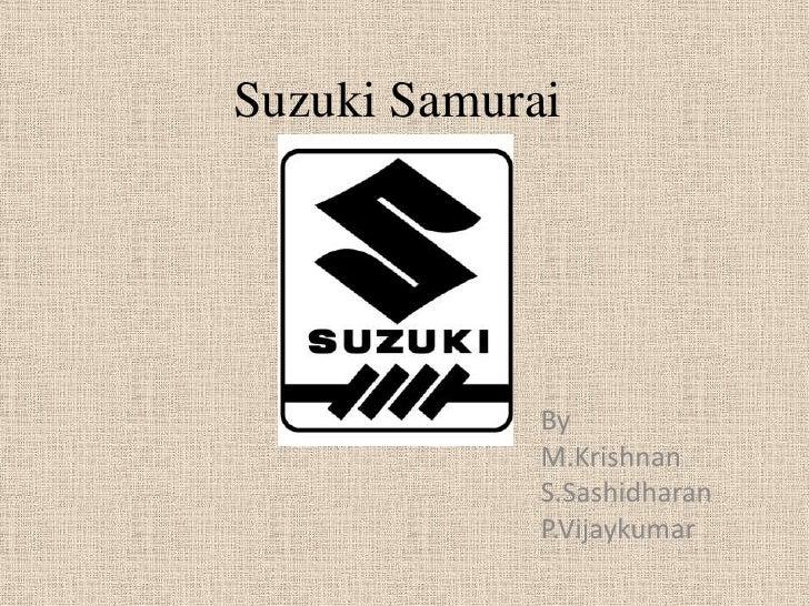 Suzuki Samurai<br />By<br />M.Krishnan<br />S.Sashidharan<br />P.Vijaykumar<br />