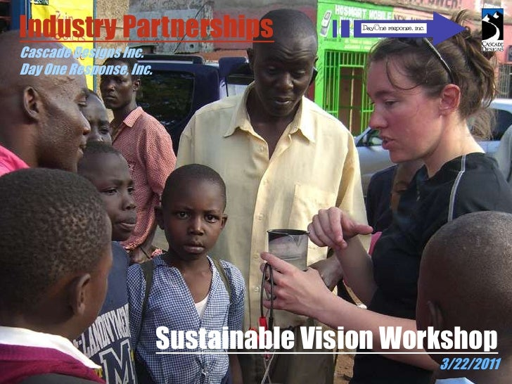 Industry Partnerships<br />Cascade Designs Inc.<br />Day One Response, Inc.<br />Sustainable Vision Workshop<br />3/22/201...