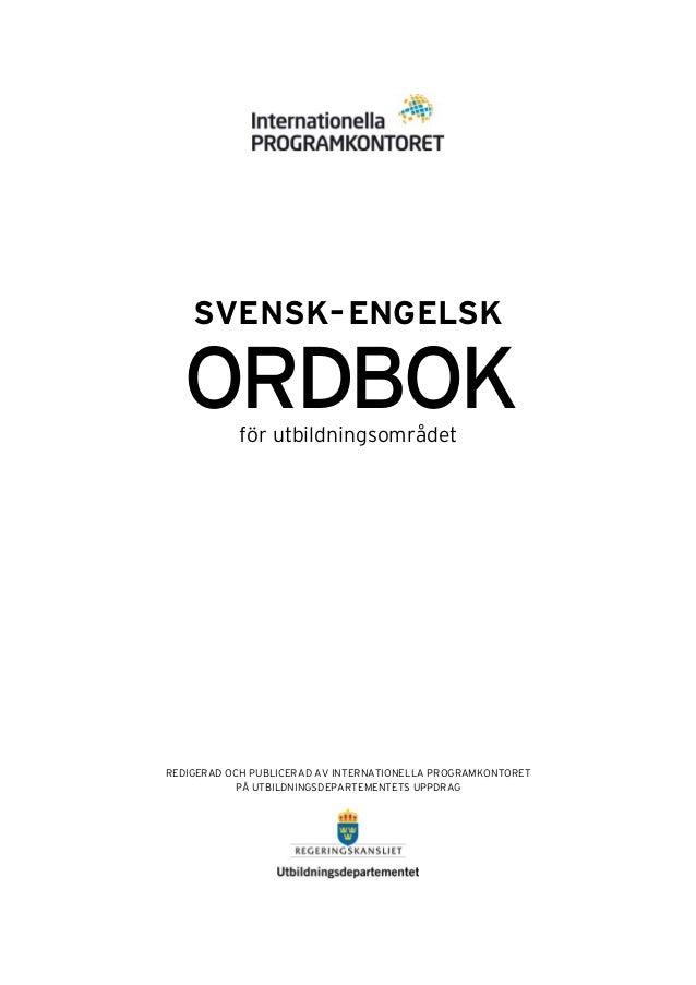 SVENSK– ENGELSK  ORDBOK för utbildningsområdet  REDIGERAD OCH PUBLICERAD AV INTERNATIONELLA PROGRAMKONTORET PÅ UTBILDNINGS...