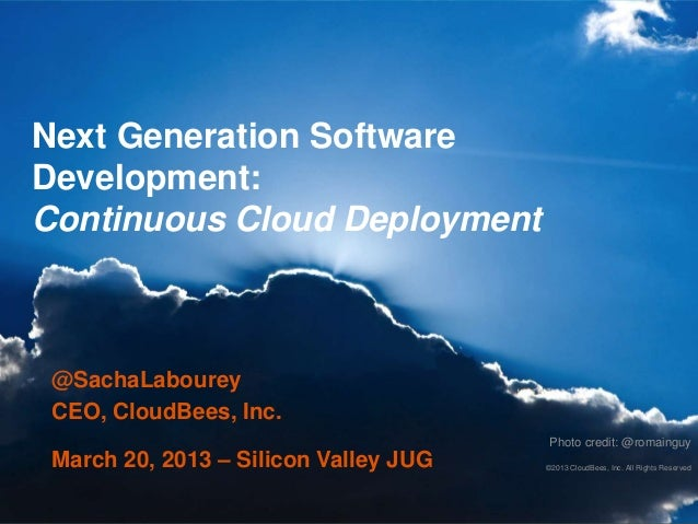 Next Generation SoftwareDevelopment:Continuous Cloud Deployment @SachaLabourey CEO, CloudBees, Inc.                       ...