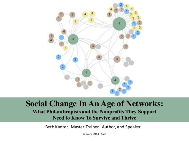 Social Change In An Age of Networks: What Philanthropists and the Nonprofits They Support Need to Know To Survive and Thri...
