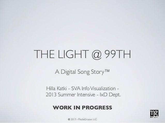 THE LIGHT @ 99TH A Digital Song Story™ Hilla Katki - SVA InfoVisualization - 2013 Summer Intensive - IxD Dept. WORK IN PRO...