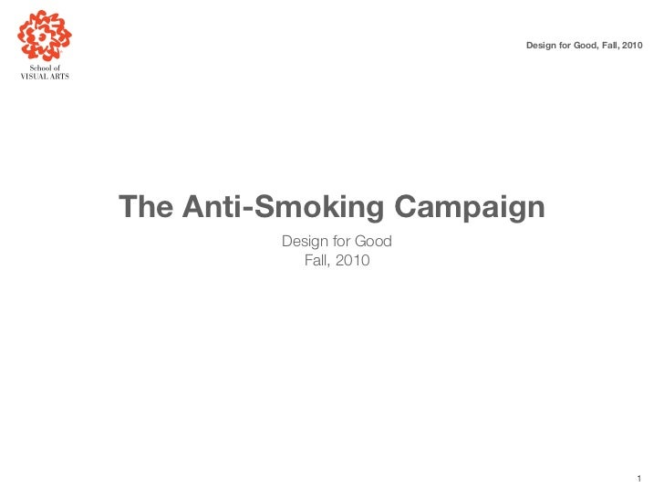 Design for Good, Fall, 2010The Anti-Smoking Campaign         Design for Good           Fall, 2010                         ...