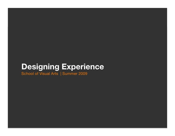 Designing Experience!                                    School of Visual Arts | Summer 2009