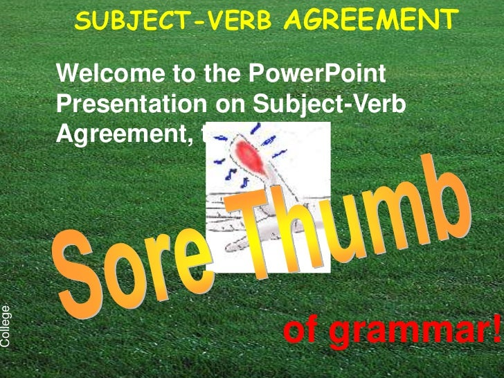 SUBJECT-VERB AGREEMENT          Welcome to the PowerPoint          Presentation on Subject-Verb          Agreement, theCol...