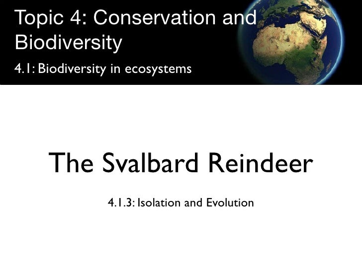 Topic 4: Conservation and Biodiversity 4.1: Biodiversity in ecosystems          The Svalbard Reindeer                 4.1....