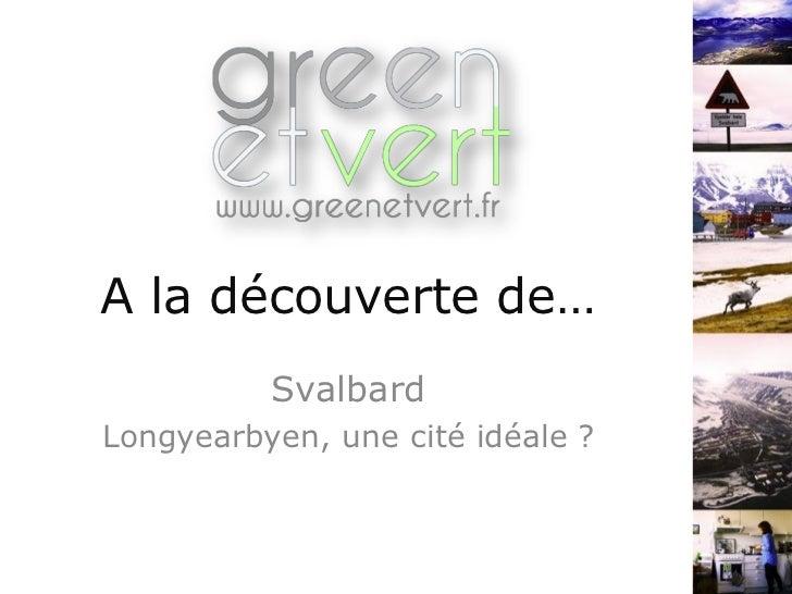 A la découverte de…          SvalbardLongyearbyen, une cité idéale ?