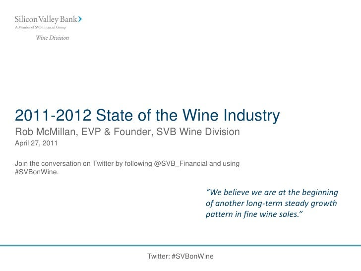 2011-2012 State of the Wine IndustryRob McMillan, EVP & Founder, SVB Wine DivisionApril 27, 2011Join the conversation on T...