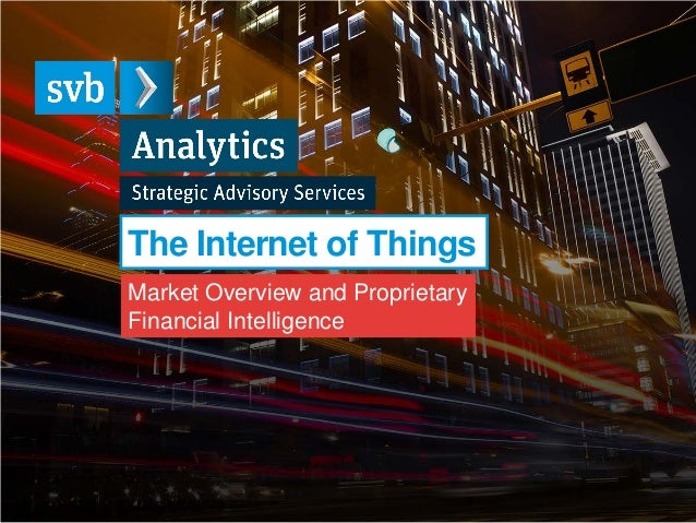 The Internet of Things Market Overview and Proprietary Financial Intelligence