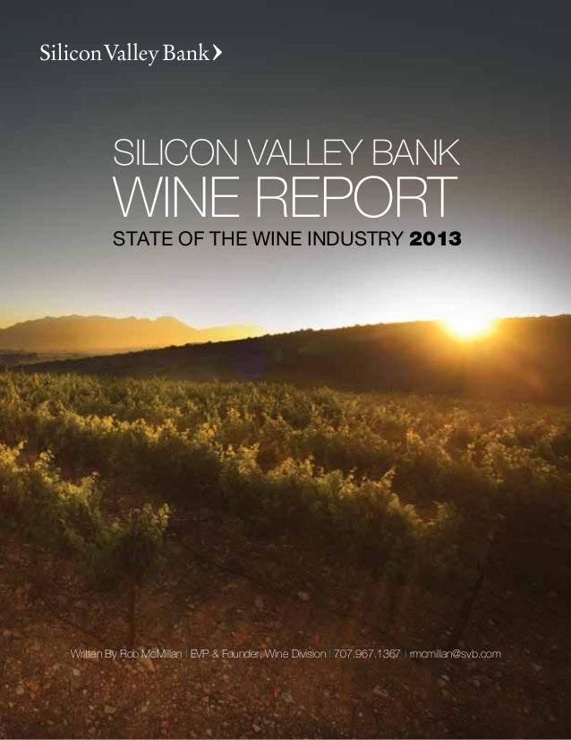 SILICON VALLEY BANK        WINE REPORT        STATE OF THE WINE INDUSTRY 2013Written By Rob McMillan | EVP & Founder, Wine...