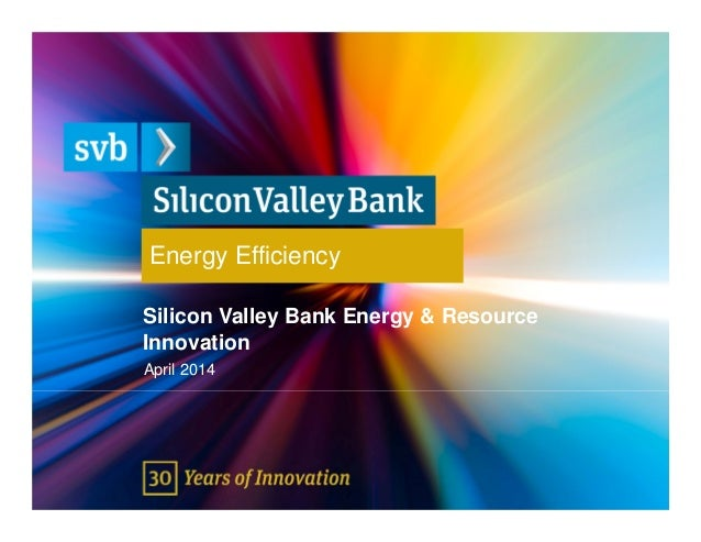 Energy Efficiency Silicon Valley Bank Energy & Resource Innovation April 2014