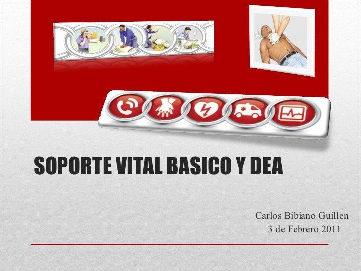 SOPORTE VITAL BASICO Y DEA Carlos Bibiano Guillen 3 de Febrero 2011