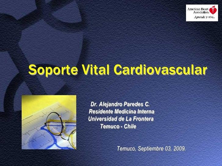 Soporte Vital Cardiovascular            Dr. Alejandro Paredes C.          Residente Medicina Interna          Universidad ...