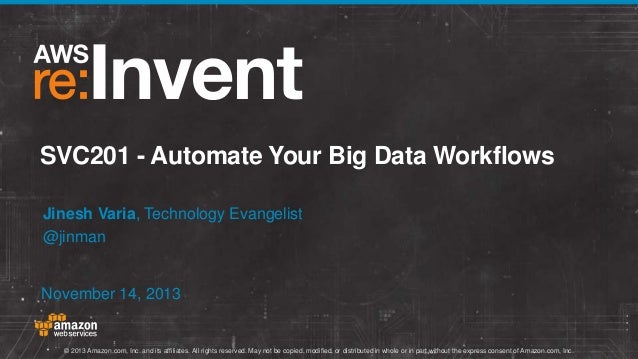 Automate Your Big Data Workflows (SVC201) | AWS re:Invent 2013