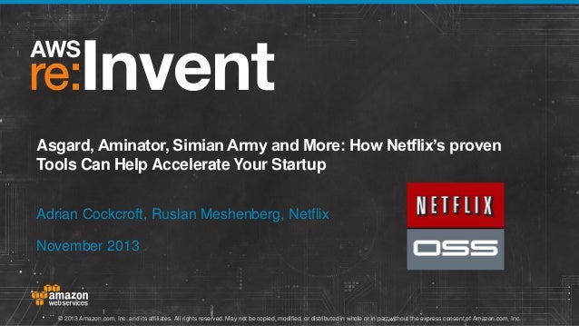 Asgard, Aminator, Simian Army and More: How Netflix's proven Tools Can Help Accelerate Your Startup Adrian Cockcroft, Rusl...