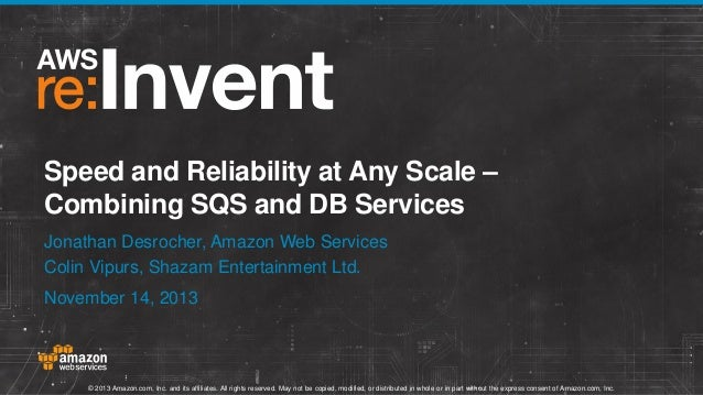 Speed and Reliability at Any Scale – Combining SQS and DB Services Jonathan Desrocher, Amazon Web Services Colin Vipurs, S...