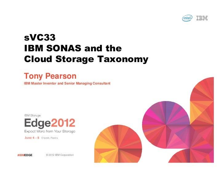 sVC33   IBM SONAS and the   Cloud Storage Taxonomy   Tony Pearson   IBM Master Inventor and Senior Managing Consultant#IBM...