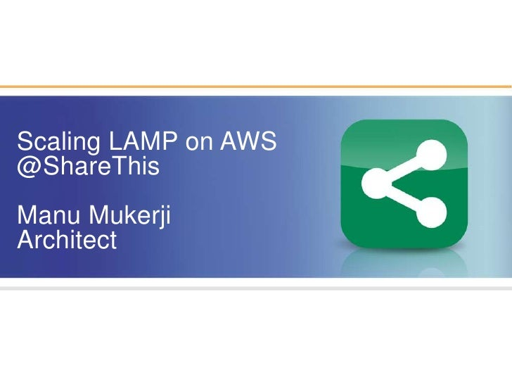 Forbes     February 17, 2010<br />Scaling LAMP on AWS<br />@ShareThis<br />Manu Mukerji<br />Architect<br />© 2009 ShareTh...