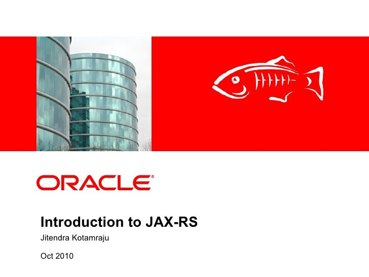 <Insert Picture Here>     Introduction to JAX-RS Jitendra Kotamraju  Oct 2010