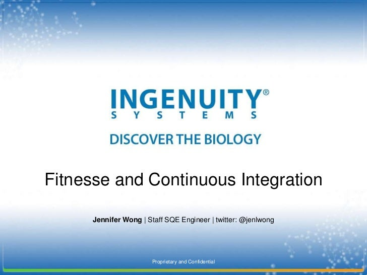 Fitnesse and Continuous Integration      Jennifer Wong | Staff SQE Engineer | twitter: @jenlwong                       Pro...