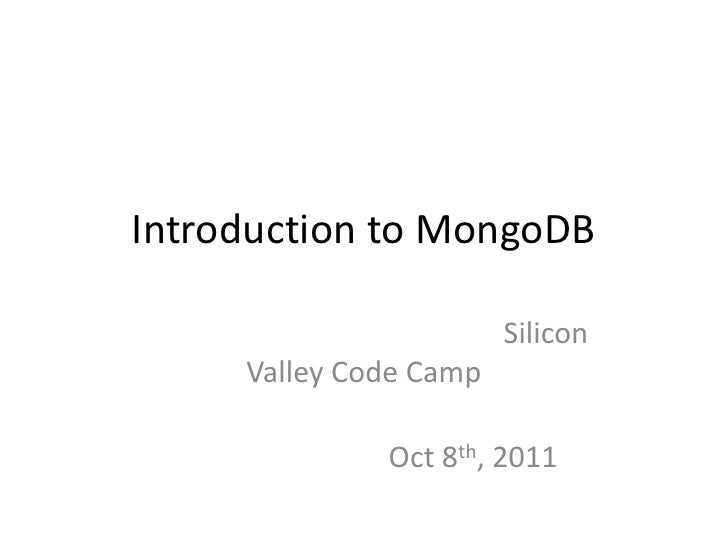 Silicon Valley Code Camp: 2011 Introduction to MongoDB