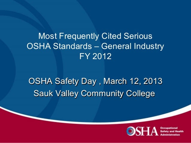 Most Frequently Cited SeriousOSHA Standards – General IndustryFY 2012OSHA Safety Day , March 12, 2013OSHA Safety Day , Mar...