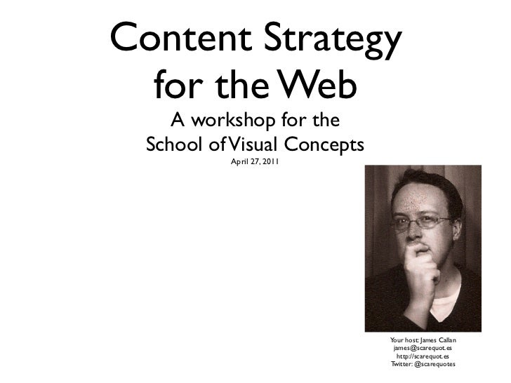 Content Strategy  for the Web     A workshop for the  School of Visual Concepts           April 27, 2011                  ...
